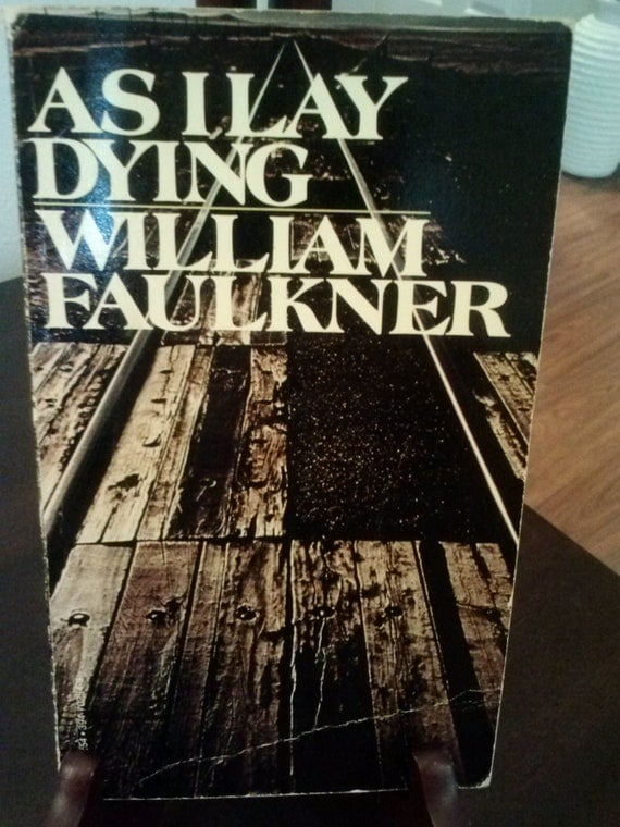 william faulkner as i lay dying essay Now recognized as two of faulkner's greatest novels, the sound and the fury (1929) and as i lay dying (1930) were commercial failures in the decade following their publication by the end of the second world war, however, the reputation of both novels had grown and faulkner's great fictional.