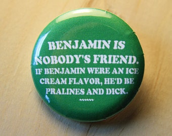 Benjamin is nobody's Friend - Wayne's World //  1.25 inch button