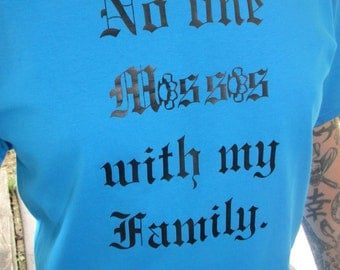 No one messes with my family shirt