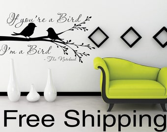 If you're a bird...I'm a bird - The Notebook Wall Vinyl Sticker Romatic Quotes LARGE 16.25 x 32