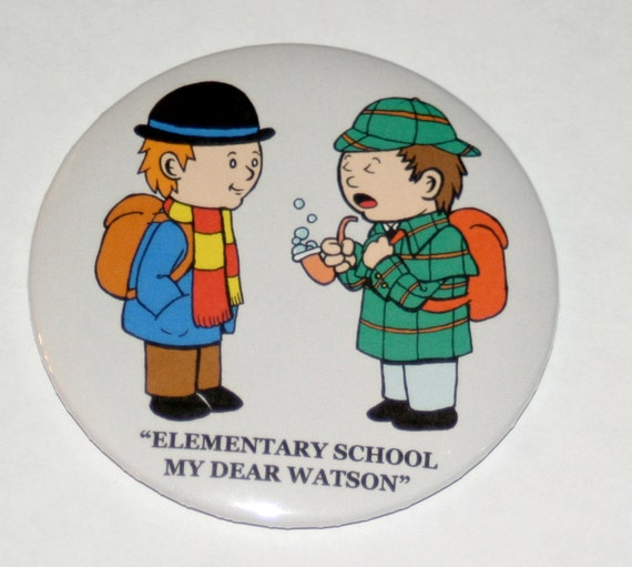 Elementary School My Dear Watson - Sherlock Holmes Inspired Button / Bookworm Gift / Stocking Stuffer/ Book Lover Gift / Gift For Him