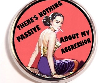 Passive Aggressive Pill box Pillbox Case Holder Trinket Box Sweetheartsinner Retro Humor Pulp Pin Up Gal With Attitude Diva for Guitar Picks