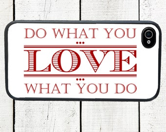 iphone 6 case iPhone Case - Do What You Love Love What You Do Cell Phone Case - iPhone 5 Case - iPhone 4,4s - Galaxy s3 s4 s5