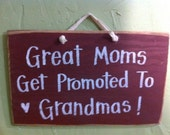 Great Moms get promoted to Grandmas sign wood