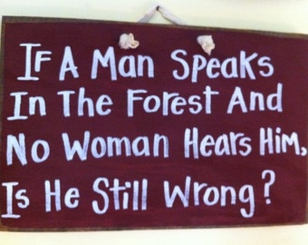 If a man speaks in the forest and no woman hears him is he still wrong sign