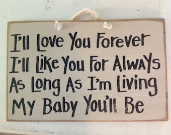 I'll love you forever like you always SIGN as long as  living my baby you'll be