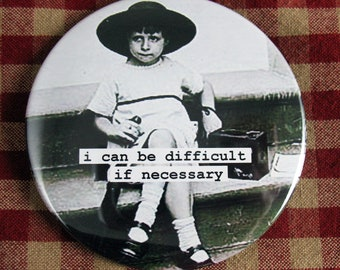 Funny Kitchen  Magnet. I can be difficult if necessary. 3 inch mylar