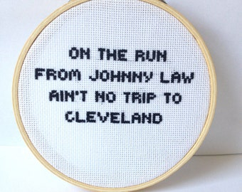 Bottle Rocket Quote Cross Stitch - On the run from Johnny law, ain't no trip to Cleveland. Embroidered Hoop Art.minimalist decor