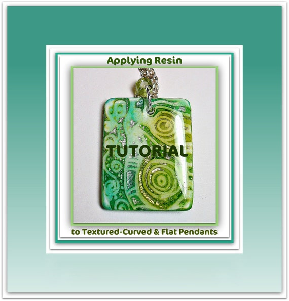 Tutorial  How to Apply Resin to Polymer Clay Pendants - Textured, Curved, & Flat   PDF Lesson