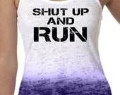 Shut Up and RUN Ombre Burnout Tank Razor A-Line Ladies Running top  S - 2XL more colors