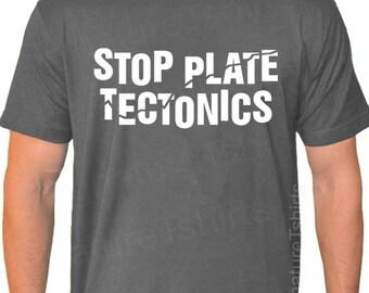 Geek T shirt Stop Plate Tectonics USA made Tshirt funny geology shirt Birthday gift for geologist husband Christmas Gift idea