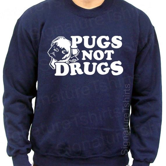 Pugs Not Drugs Funny Dog Pug Sweatshirt Mens Sweatshirt