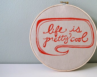 Life is Pretty Cool Decorative Wall Art - Screen printed Wall Decor by Sweetnature Designs - Choose your fabric and ink color