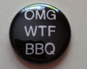 omg wtf bbq -   Pinback Button 1 inch