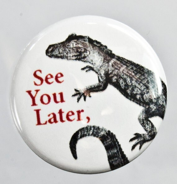 See You Later - Alligator Button Pin Set