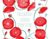Poppy print - No better place than this - Flower art, Word art