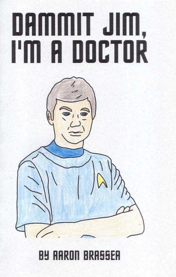Dammit Jim, I'm a Doctor by Aaron Brassea