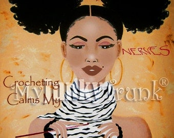 1/2 Price OVERSTOCK Sale- Crocheting Calms My Nerves- African American Art Natural Hair Art Afro Puffs Black Art Print