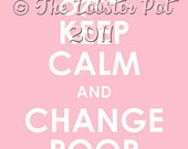 Keep Calm and Change Poop archival print