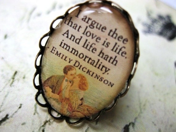 I argue thee that Love is Life and Life hath immortality, Emily Dickinson quote, ornate oval ring
