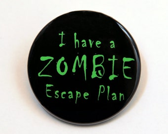 I Have A Zombie Escape Plan - Button Pinback Badge 1 1/2 inch 1.5 - Flatback, Magnet or Keychain