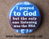 prayed to God but the only one listening was the NSA - pinback button magnet political button journalism edward snowden government activist