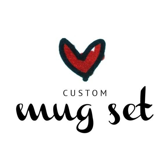 RESERVED FOR sydneywoodman - Custom mug set