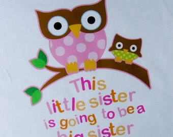 This Little Sister is going to be a Big Sister Owl Shirt, I'm going to Be a Big Sister Owl Tee Shirt or Onesie Pregnancy Announcement