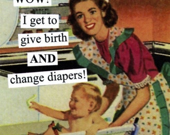 """Magnet, """"Wow.  I get to give birth AND change diapers"""""""