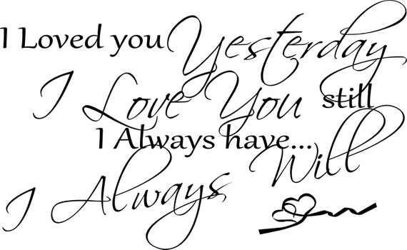 Loved You Yesterday Love You Still Quote: Items Similar To QUOTE-I Loved You Yesterday Love You