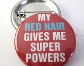 My red hair gives me Super Powers  1 1/2 inches (38mm)  Photo Pinback Button, Magnet or Key Chain