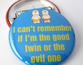 I cant remember if I am the good twin or the Evil one 1 1/2 inches (38mm) Photo Pinback Button or Magnet