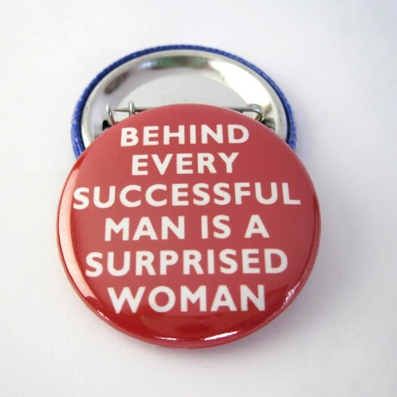Behind every successful man is a surprised woman 1 1/2 inches (38mm) Photo Pinback  Button or Magnet