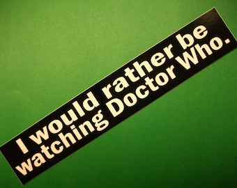 I would rather be watching Doctor Who vinyl sticker car bike laptop