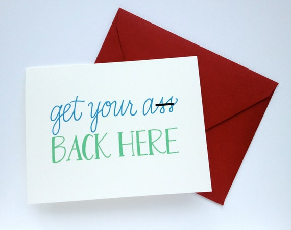 Get Your A-s Back Here. Long Distance Love, Friendship Greeting Card.