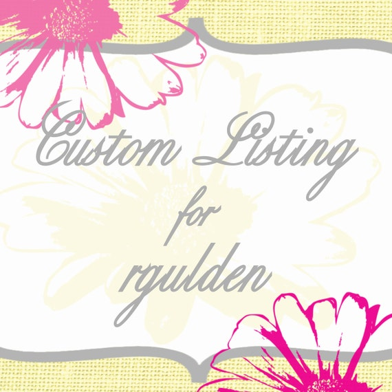 Custom Listing for rgulden