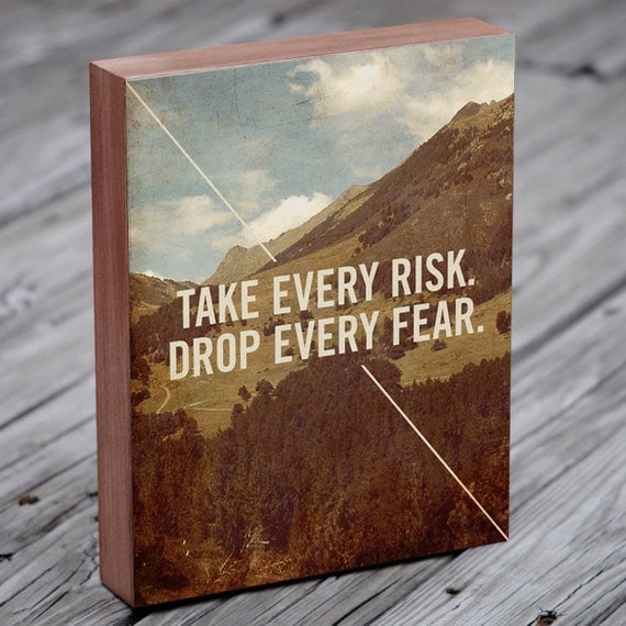 Motivational Wall Decor - Quote Prints - Take every risk. Drop every fear - Motivational art wood block Art Print