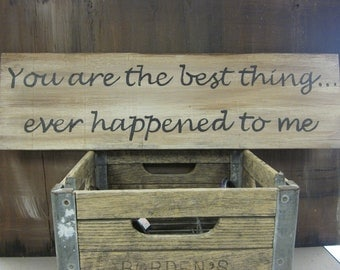 """You are the best thing...ever happened to me HandPainted Sign 32"""" X 11"""" Your Quote and colors"""