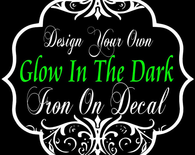 Create Your Own Custom  Glow in the Dark Iron On Decal  ONE LINE
