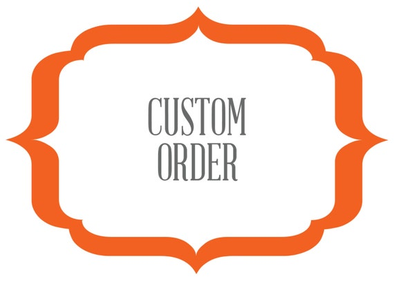 Custom Order for MEAGAN HOULE