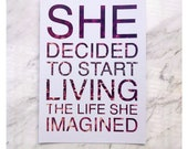 She decided to start living the life she imagined - Poster / Print (Inspirational Quote / Empowerment)