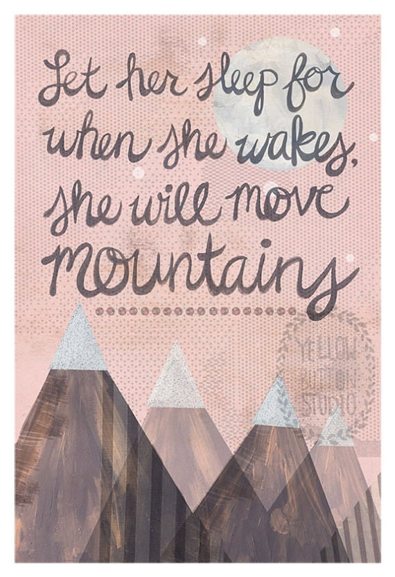 """Let her sleep for when she wakes she will move mountains 12""""x18"""" Print"""