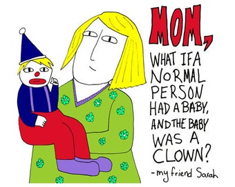 And the baby was a clown (small print).