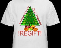 """Custom """"Regifter"""" Christmas Shirt.  Fun to wear for the Holidays.  Regift. Help save the planet with this t-shirt.  Customizable."""