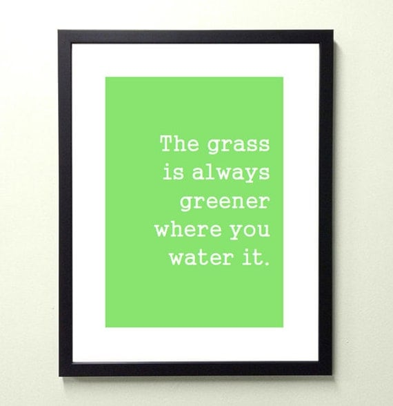 the grass is always greener where you water it. 8.5x11 quote poster print - FAST SHIPPING