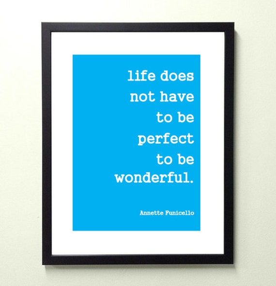 life does not have to be perfect to be wonderful. 8.5x11 quote poster print - FAST SHIPPING