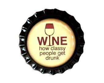 Wine Bottle Cap Magnet - 'Wine, How Classy People Get Drunk' - Refrigerator Magnet, Bottlecap Decor