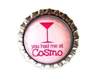 Drinking Humor Bottle Cap Magnet - 'You Had Me At Cosmo' - Refrigerator Magnet, Bottlecap Decor