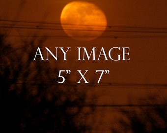 Any Image 5 x 7 inches, moon photography, custom order