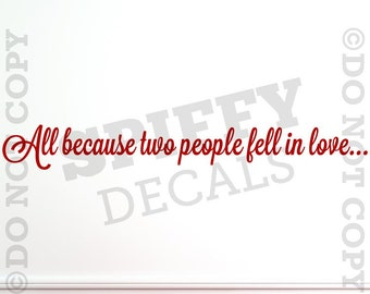 All Because Two People Fell In Love... - Removable Vinyl Wall Decal